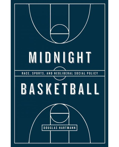 Midnight Basketball : Race, Sports, and Neoliberal Social Policy (Paperback) (Douglas Hartmann) - image 1 of 1