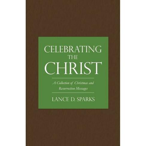 Celebrating the Christ - by  Lance D Sparks (Paperback) - image 1 of 1