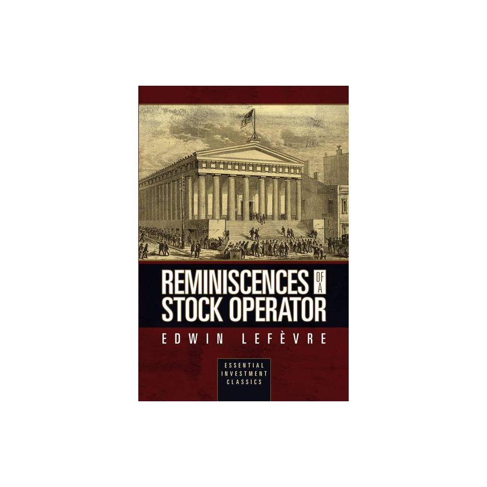 Reminiscences of a Stock Operator (Essential Investment Classics) - by Edwin Lef√ (Paperback)