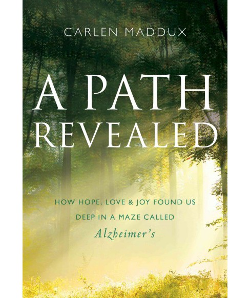 Path Revealed : How Hope, Love, and Joy Found Us Deep in a Maze Called Alzheimer's (Paperback) (Carlen - image 1 of 1
