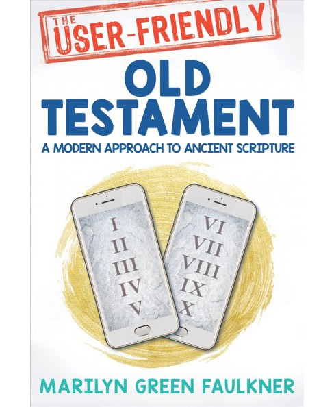User-Friendly Old Testament : A Modern Approach to Ancient Scripture (Paperback) (Marilyn Green - image 1 of 1