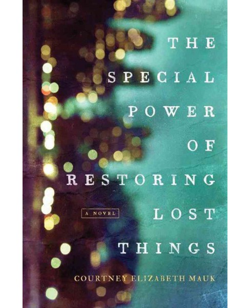 Special Power of Restoring Lost Things (Hardcover) (Courtney Elizabeth Mauk) - image 1 of 1