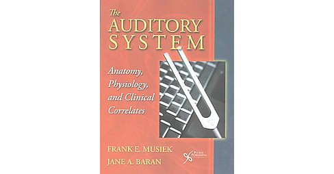 Auditory System : Anatomy, Physiology, and Clinical Correlates (Reprint) (Paperback) (Frank E. Musiek & - image 1 of 1