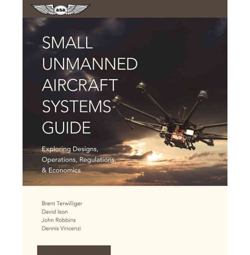 Small Unmanned Aircraft Systems Guide : Exploring Designs, Operations, Regulations, and Economics - image 1 of 1