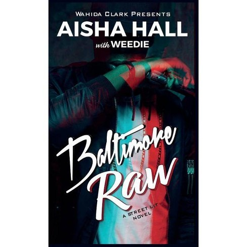 Baltimore Raw - by  Aisha Hall & Weedie (Hardcover) - image 1 of 1