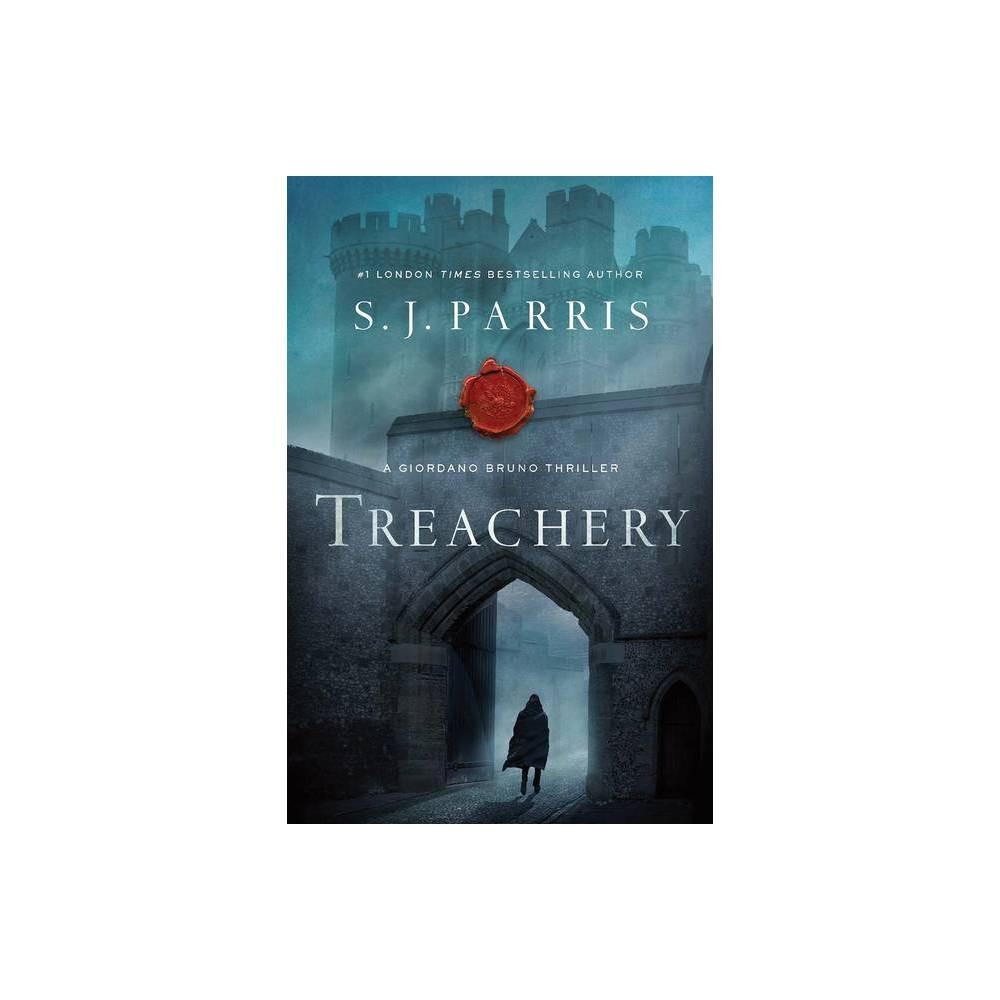 Treachery Giordano Bruno Mysteries By S J Parris Hardcover