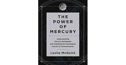 Power of Mercury : Understanding Mercury Retrograde and Unlocking the Astrological Secrets of - image 1 of 1