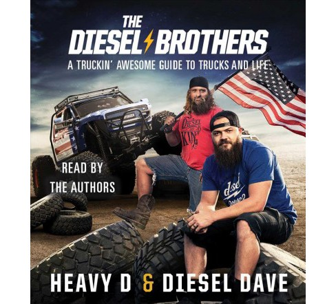 Diesel Brothers : A Truckin' Awesome Guide to Trucks and Life (Unabridged) (CD/Spoken Word) (Heavy D & - image 1 of 1