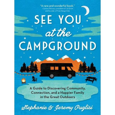 See You at the Campground - by Stephanie Puglisi & Jeremy Puglisi (Paperback)