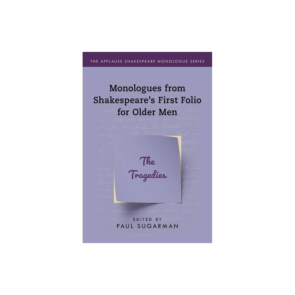 Monologues From Shakespeare S First Folio For Older Men Applause Shakespeare Monologue Annotated By Paul Sugarman Paperback