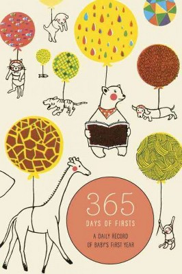 365 Days of Firsts : A Daily Record of Baby's First Year (Hardcover)