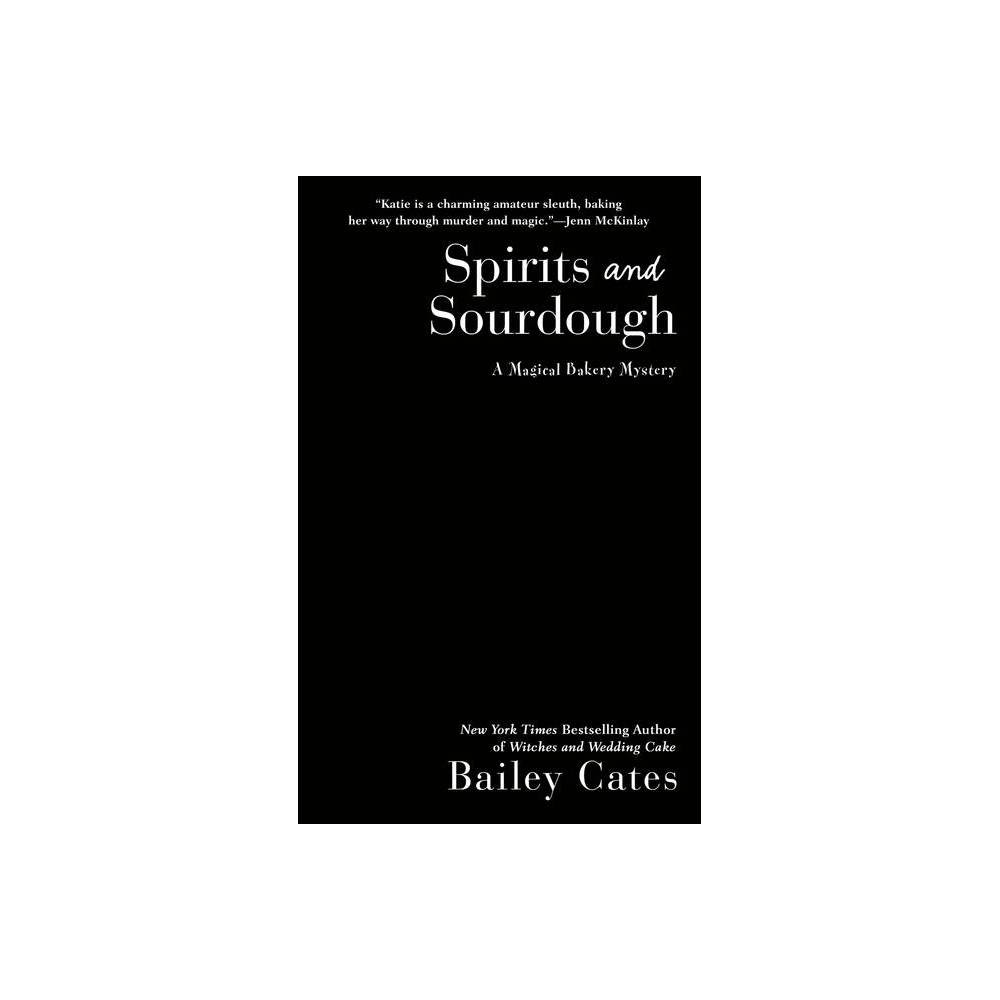 Spirits And Sourdough Magical Bakery Mystery By Bailey Cates Paperback