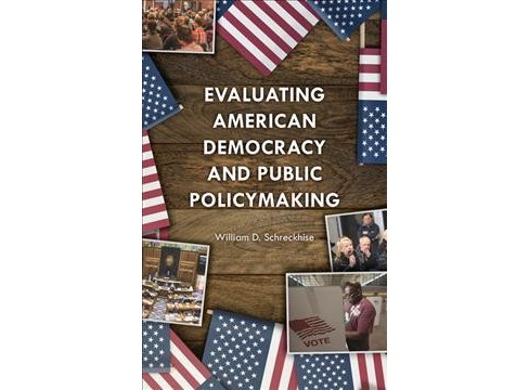 Evaluating American Democracy and Public Policymaking -  by William D. Schreckhise (Paperback) - image 1 of 1