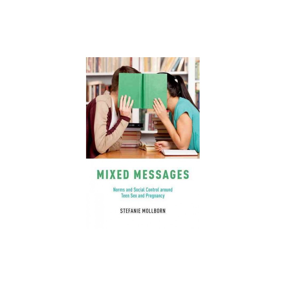 Mixed Messages : Norms and Social Control Around Teen Sex and Pregnancy (Paperback) (Stefanie Mollborn)