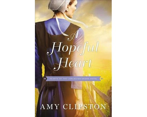 Hopeful Heart -  Reissue (Hearts of the Lancaster Grand Hotel) by Amy Clipston (Paperback) - image 1 of 1
