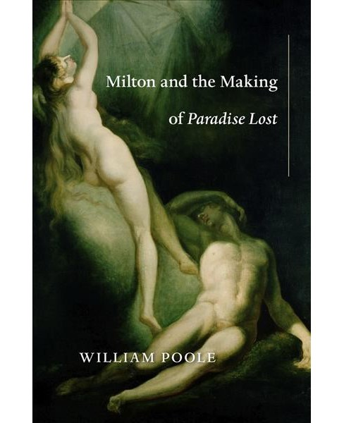Milton and the Making of Paradise Lost -  by William Poole (Hardcover) - image 1 of 1
