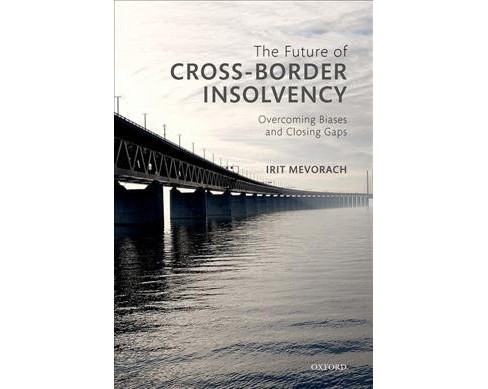 Future of Cross-Border Insolvency : Overcoming Biases and Closing Gaps -  by Irit Mevorach (Hardcover) - image 1 of 1