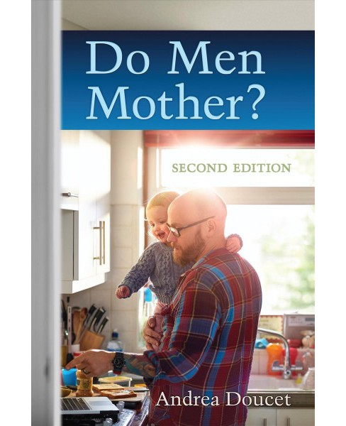 Do Men Mother? : Fathering, Care, and Parental Responsibilities -  by Andrea Doucet (Paperback) - image 1 of 1