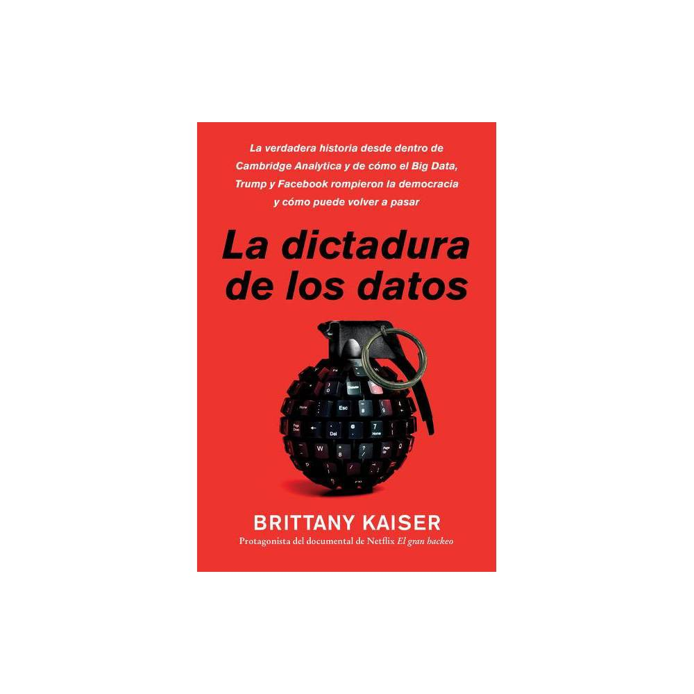 Targeted La Dictadura De Los Datos Spanish Edition By Brittany Kaiser Paperback