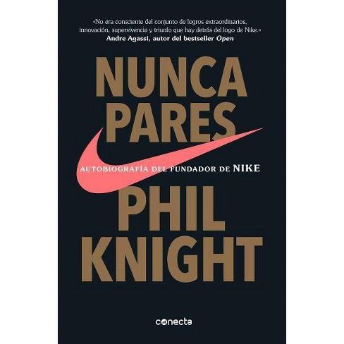 Nunca Pares: Autobiograf�a del Fundador de Nike / Shoe Dog: A Memoir by the Creator of Nike - image 1 of 1