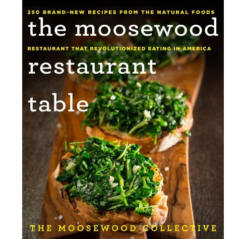 Moosewood Restaurant Table : 250 Brand-new Recipes from the Natural Foods Restaurant That Revolutionized - image 1 of 1