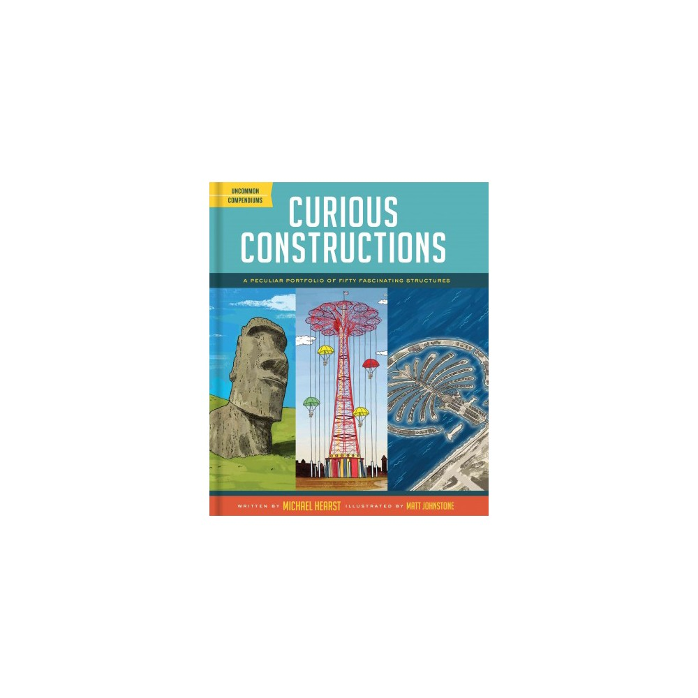 Curious Constructions : A Peculiar Portfolio of Fifty Fascinating Structures - (Hardcover)