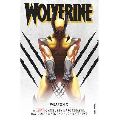 Marvel Classic Novels - Wolverine: Weapon X Omnibus - by  Marc Cerasini & David Alan Mack & Hugh Matthews (Paperback)