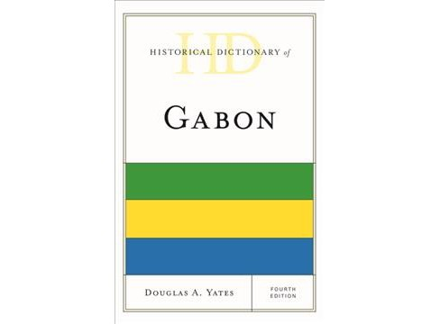 Historical Dictionary of Gabon -  by Douglas A. Yates (Hardcover) - image 1 of 1
