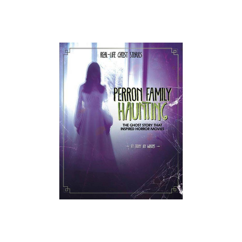 Perron Family Haunting Real Life Ghost Stories By Ebony Joy Wilkins Paperback