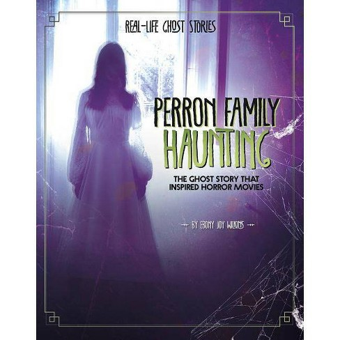 Perron Family Haunting - (Real-Life Ghost Stories) by  Ebony Joy Wilkins (Paperback) - image 1 of 1