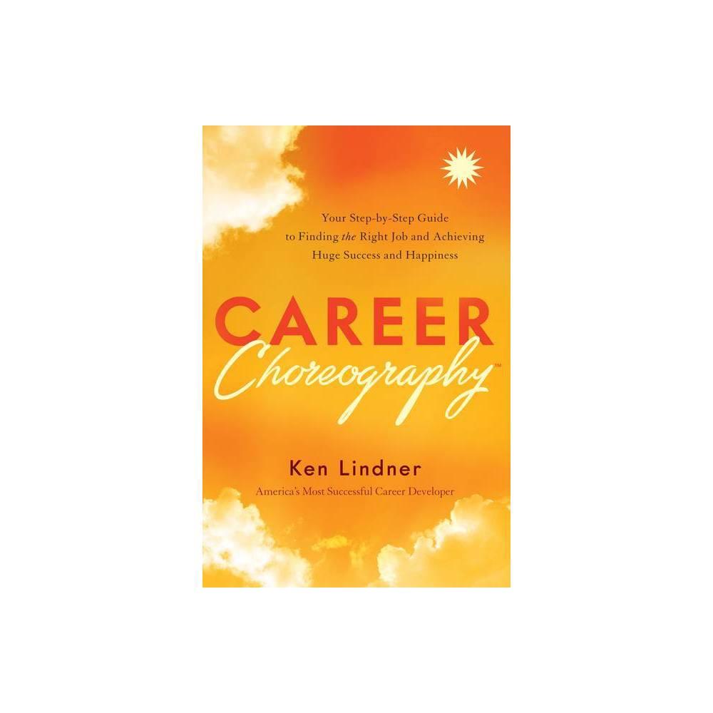 Career Choreography By Ken Lindner Hardcover