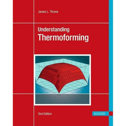 Understanding Thermoforming 2e - (Hanser Understanding Books) 2 Edition by  James L Throne (Paperback) - image 1 of 1