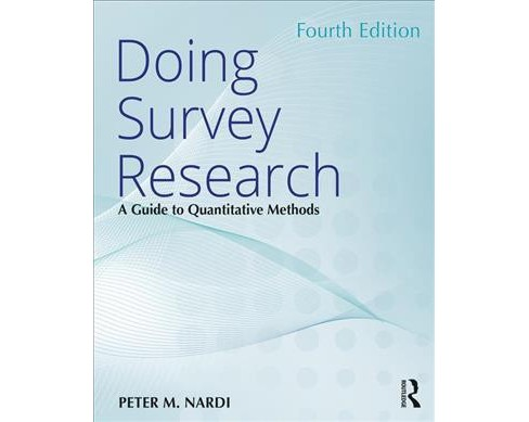 Doing Survey Research : A Guide to Quantitative Methods -  by Peter M. Nardi (Paperback) - image 1 of 1
