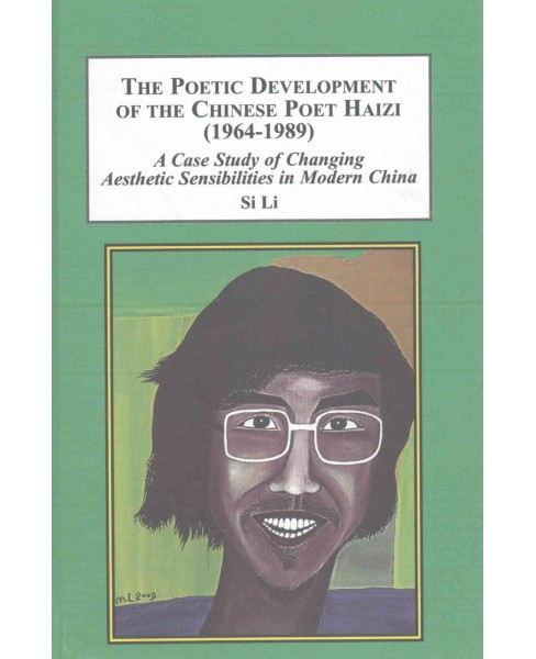 Poetic Development of the Chinese Poet Haizi 1964-1989 (Hardcover) (Si Li) - image 1 of 1
