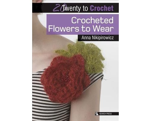 Crocheted Flowers to Wear (Paperback) (Anna Nikipirowicz) - image 1 of 1