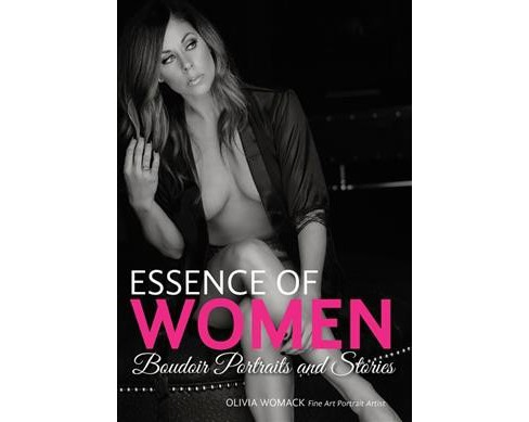 Essence of Women : Boudoir Portraits and Stories (Paperback) (Olivia Womack) - image 1 of 1