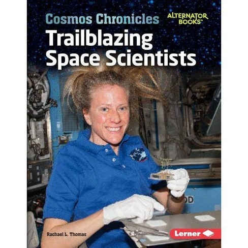 Trailblazing Space Scientists - (Cosmos Chronicles (Alternator Books (R) )) by  Rachael L Thomas - image 1 of 1