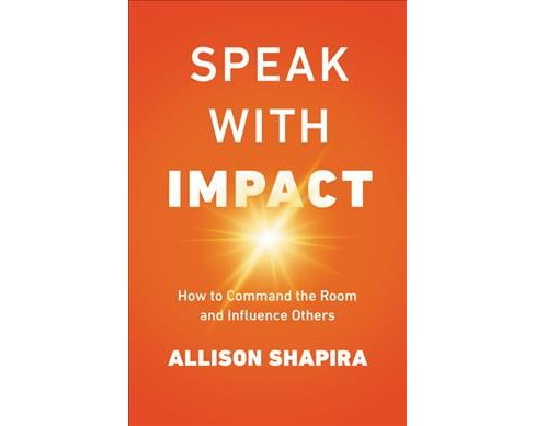 Speak With Impact : How to Command the Room and Influence Others - Special by Allison Shapira - image 1 of 1