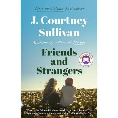 Friends and Strangers - (Vintage Contemporaries) by J Courtney Sullivan (Paperback)