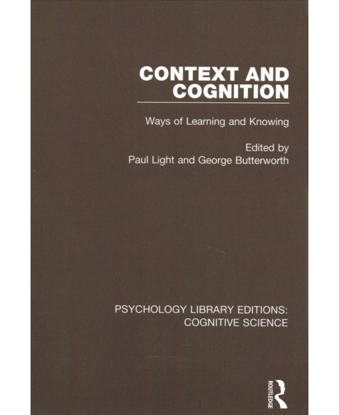 Context and Cognition : Ways of Learning and Knowing -  (Paperback) - image 1 of 1