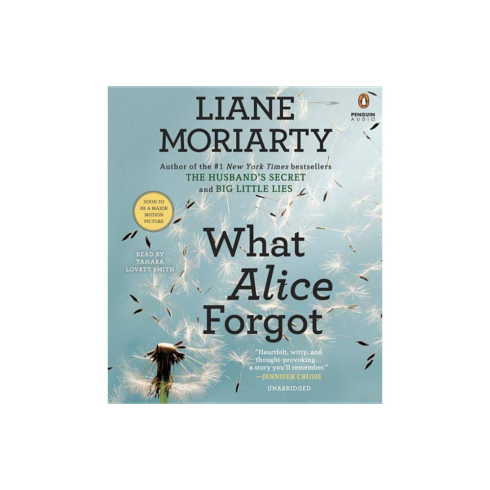 What Alice Forgot - by Liane Moriarty (AudioCD) Praise for What Alice Forgot  Funny and knowing...[about] what we choose to remember, and fight to forget. --O Magazine  The gripping story of a woman who wakes up with a bump on her head and no knowledge of the past ten years...an acutely observed romantic comedy that is both thought-provoking and funny. --Marie Claire (UK)  The affecting tale of Alice's chance for a ten-year do-over. --The New York Times  Grabbed me on the first page...a deep and wondrous novel. --New York Times bestselling author Luanne Rice  I loved this book. It has, for me, everything that makes a good novel excellent. --New York Times bestselling author Jeanne Ray  Heartfelt, witty, and thought-provoking...a story you'll remember. --New York Times bestselling author Jennifer Crusie  Highly addictive. --She Magazine (UK; Book of the Month)  I loved this original read. --The Sun (UK)  Funny and captivating. --Closer (UK)  Winning...well-paced, and thoroughly pleasurable. --Publishers Weekly  An often funny, sometimes heartrending, deeply personal portrait of a woman attempting to unravel her own mystery. --Booklist  Moriarity makes this more than just a one-note story, weaving in a plotline involving Alice's childless sister...intriguing...will keep readers guessing and curious to know more about Alice. --Library Journal