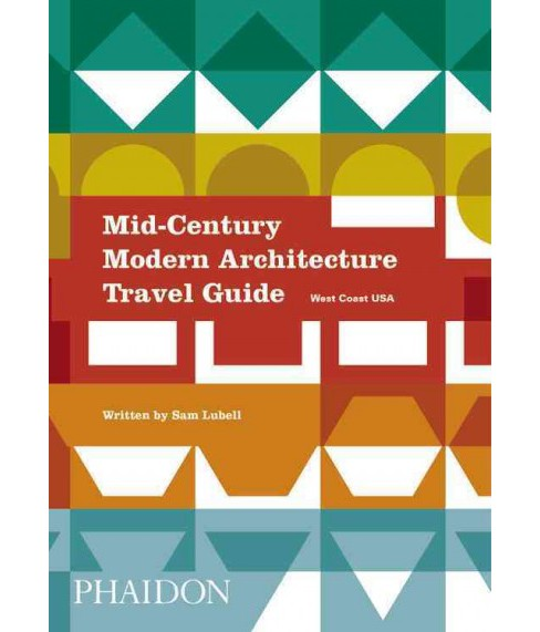 Mid-Century Modern Architecture Travel Guide : West Coast USA (Paperback) (Sam Lubell) - image 1 of 1