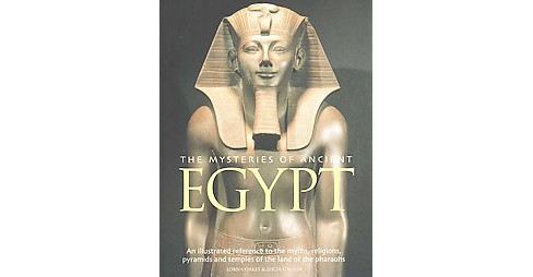Mysteries of Ancient Egypt : An Illustrated Reference to the Myths, Religions, Pyramids and Temples of - image 1 of 1