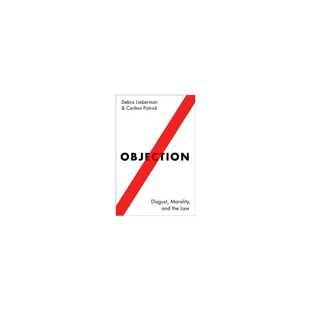 Objection : Disgust, Morality, and the Law - by Debra Lieberman & Carlton Patrick (Hardcover)