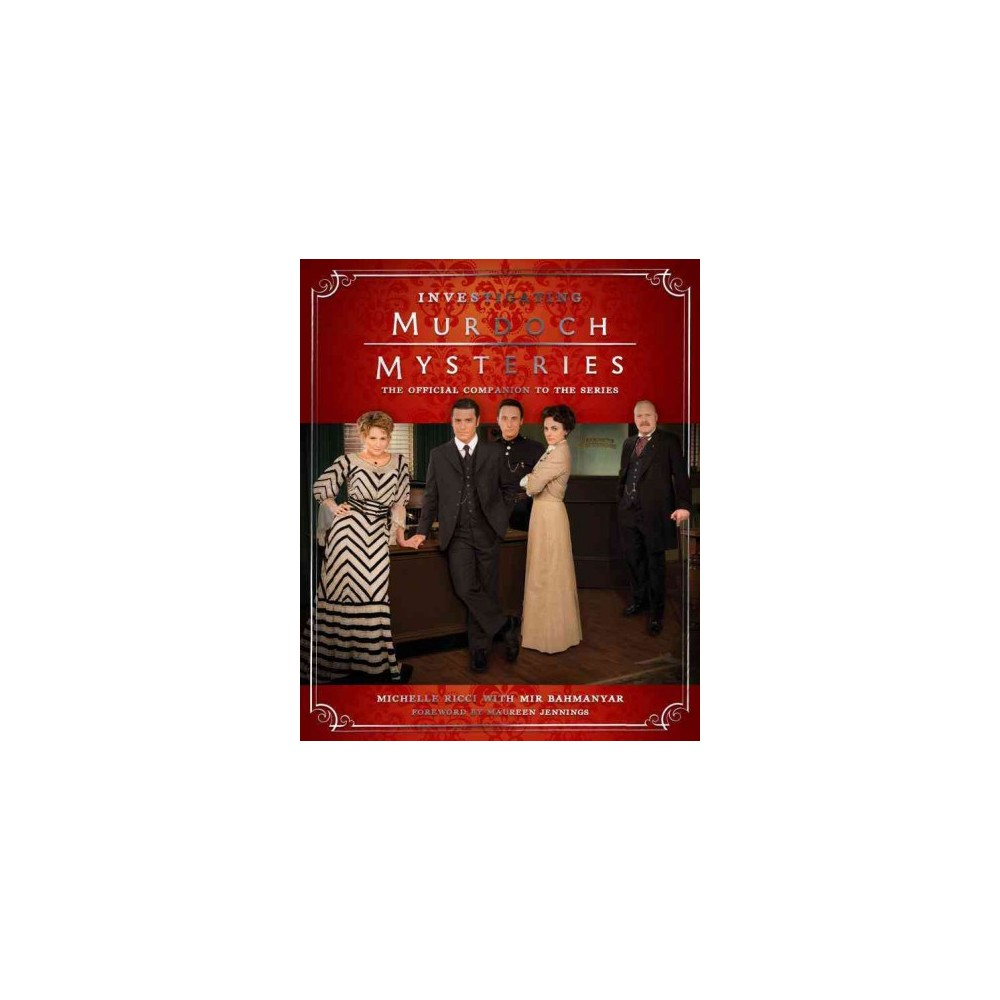 Investigating Murdoch Mysteries : The Official Companion to the Series (Hardcover) (Michelle Ricci)