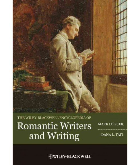 Wiley-Blackwell Encyclopedia of Romantic Writers and Writing (Hardcover) (Mark Lussier & Dana L. Tait) - image 1 of 1