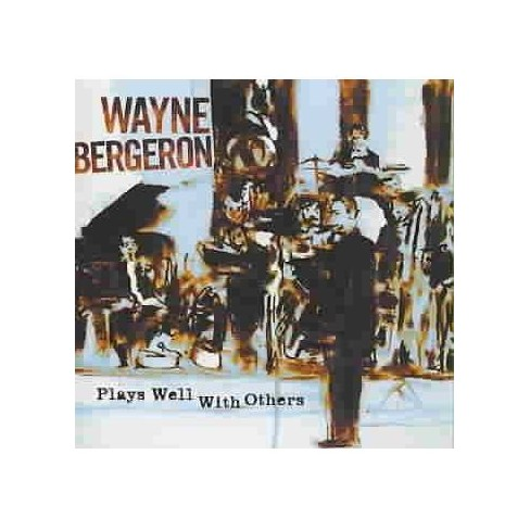 Wayne Bergeron - Plays Well with Others (CD) - image 1 of 1