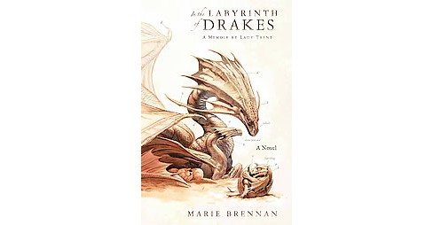 In the Labyrinth of Drakes : A Memoir by Lady Trent (Hardcover) (Marie Brennan) - image 1 of 1