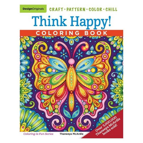 Think Happy! Coloring Book : Craft, Pattern, Color, Chill - By ...