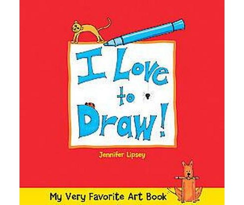 I Love to Draw (Hardcover) (Jennifer Lipsey) - image 1 of 1